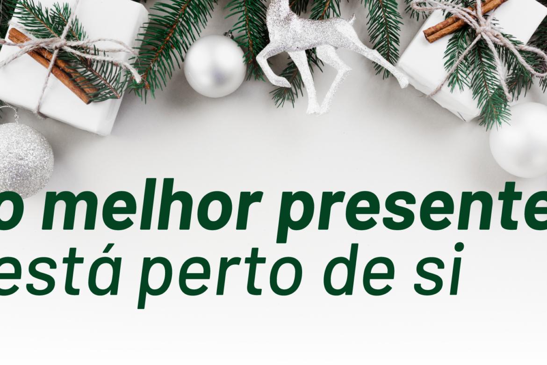 O melhor presente está perto de si - Campanha de Natal